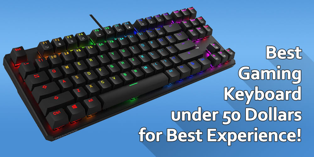 Best Gaming Keyboard under 50 Dollars for Best Gaming Experience and longer life!