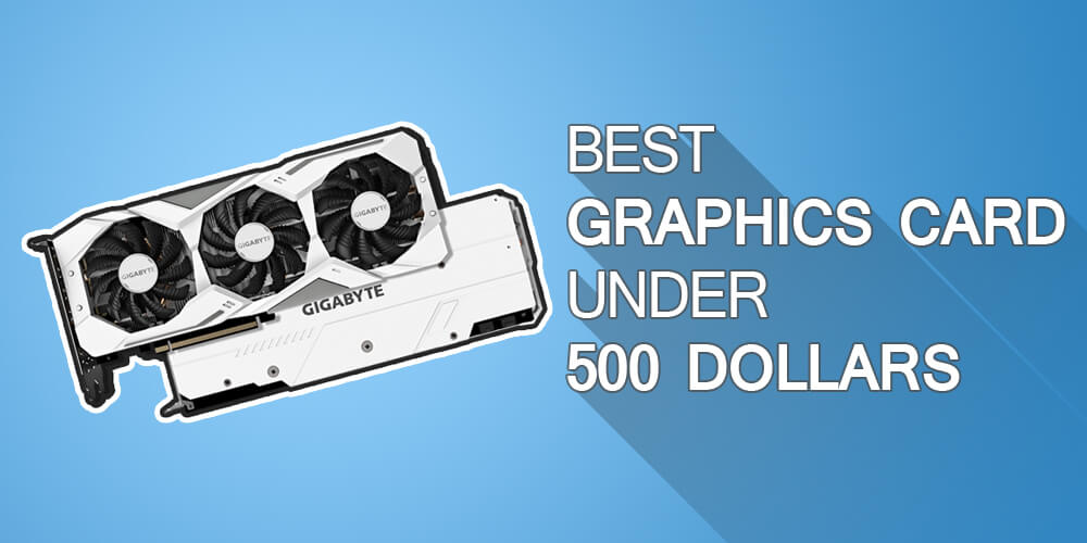 Best Graphics Card under 500 Dollars for Best Gaming Experience!