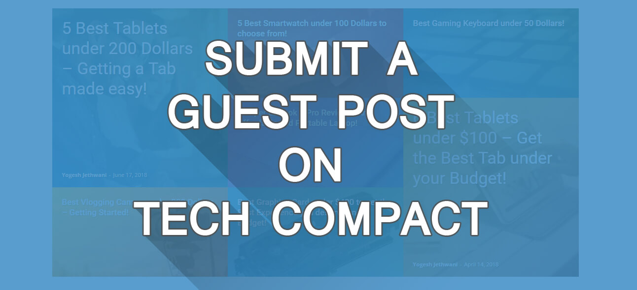 Submit Guest Post in Tech Niche on TechCompact!