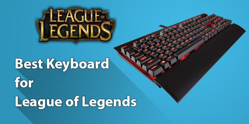 Best Keyboard for League of Legends (LOL) in to Dominate Everyone!