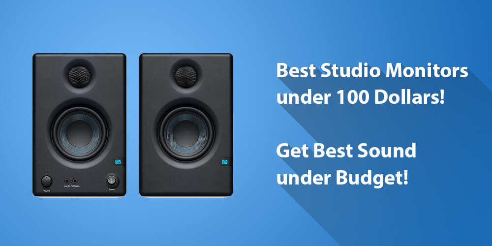 Best Studio Monitor under 100 Dollars to get the Best Sound under Budget!