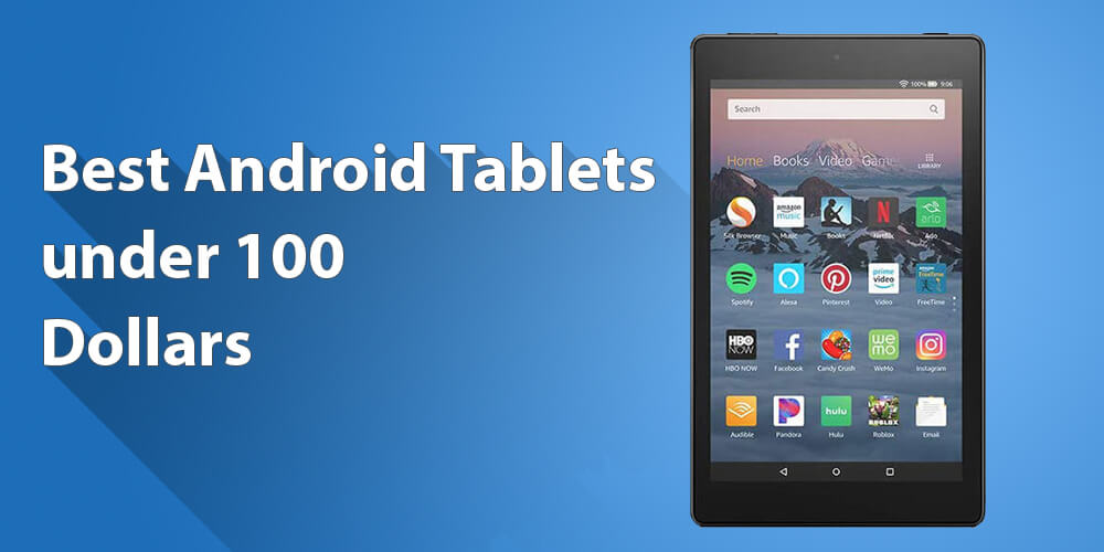 Best Android Tablets under 100 Dollars for you to buy!