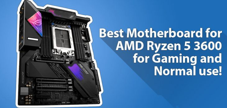 Best Motherboard for Ryzen 5 3600 for Gaming and Normal usage!