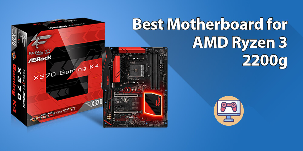 Best Motherboard for Ryzen 3 2200g
