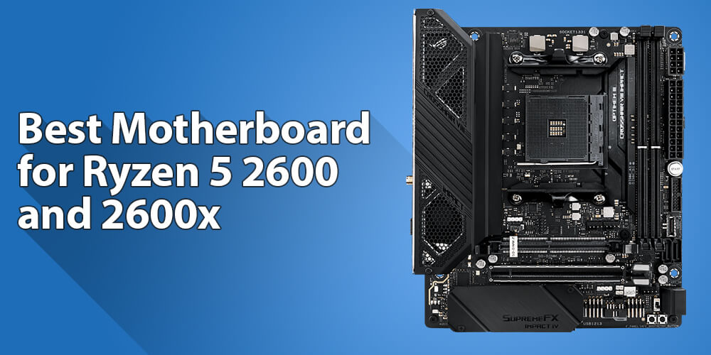 Best Motherboard for Ryzen 5 2600 and 2600x