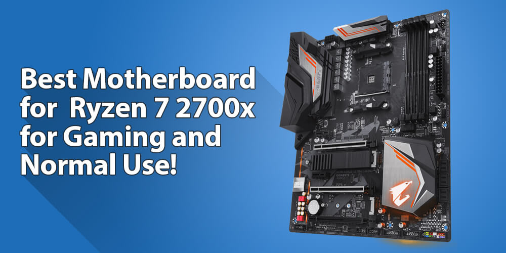 Best Motherboard for Ryzen 7 2700x for Gaming and Normal Usage!