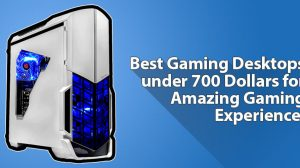 Best Gaming PC under 700 Dollars for Amazing Gaming Experience!