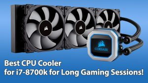 Best CPU Cooler for i7 8700k for Long Gaming Sessions!