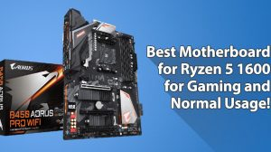 Best Motherboard for Ryzen 5 1600 for Gaming and Normal Usage!