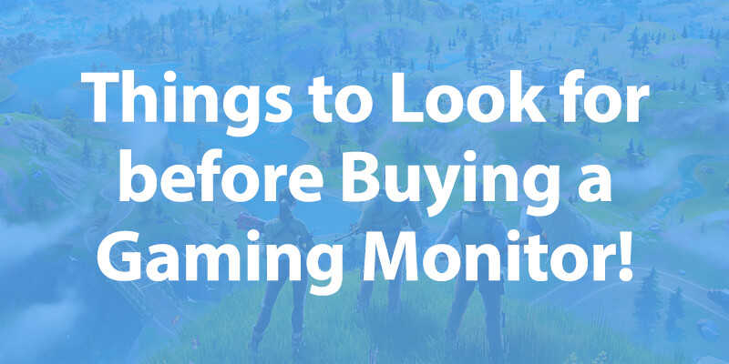 Things to know before Buying a Gaming Monitor for Fortnite
