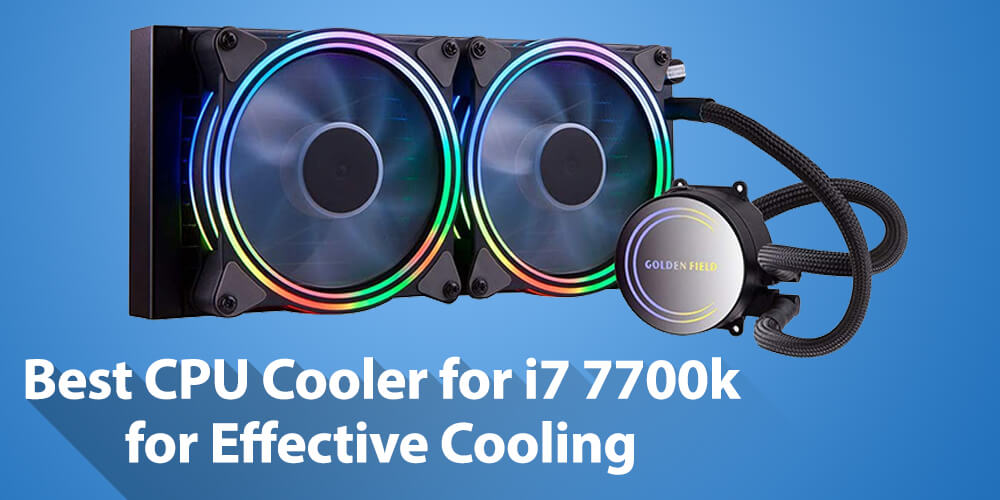 Best Cpu Cooler For I7 7700k In February 2021 Techcompact