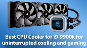 Best CPU Cooler for i9 9900k for Gaming