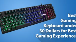 Best Gaming Keyboard under 30 Dollars for Best Gaming Experience!
