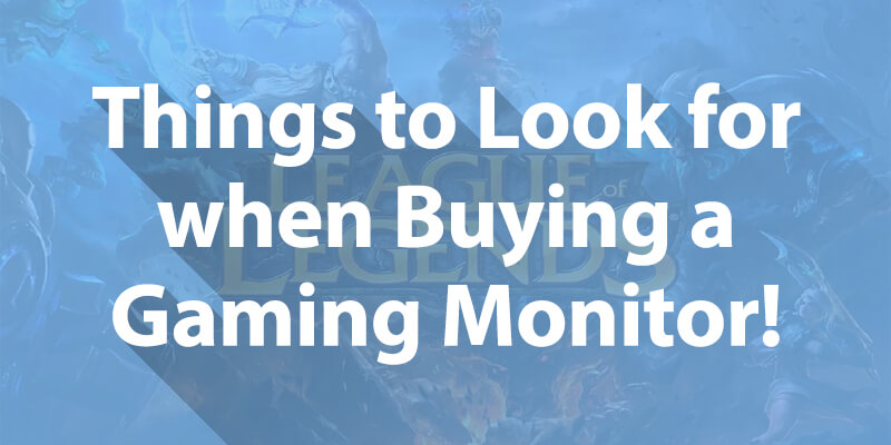 League of Legends Gaming Monitor Buying Guide!