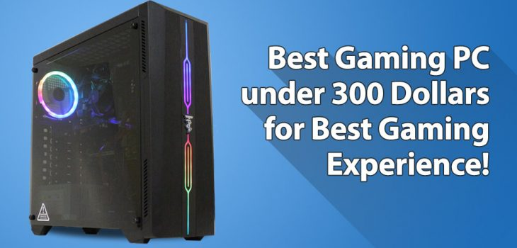 Best Gaming PC under 300 Dollars