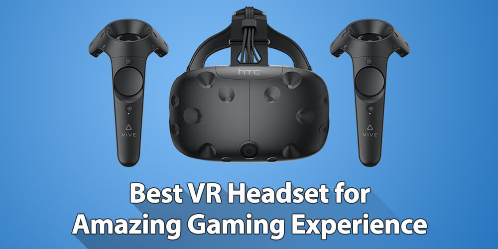 Top VR Headsets for Amazing Gaming Experience