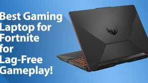 Best Laptop for Fortnite for Lag-Free Gameplay!