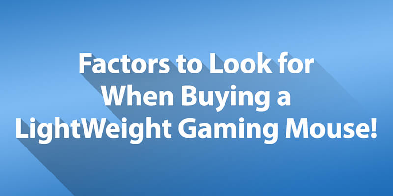 Factors to Look for When Buying a LightWeight Gaming Mouse!
