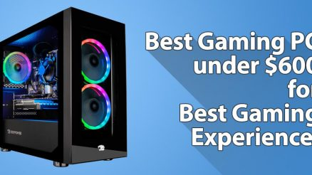 Best Gaming PC under 600 Dollars for Best Gaming Experience!
