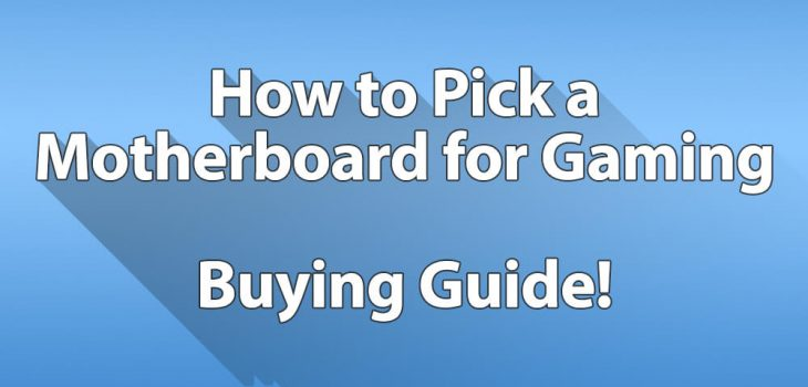 How to Pick a Motherboard for Gaming?