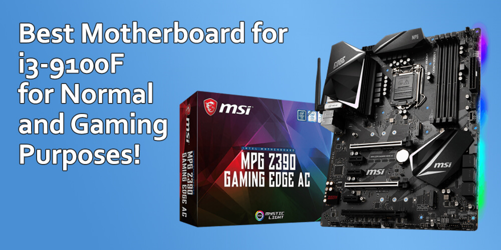 Best Motherboard for i3 9100F for Gaming and Normal Usage!