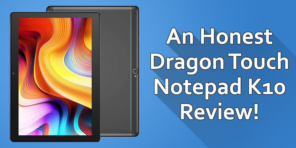 Dragon Touch Notepad K10 Review - All you Need to Know!