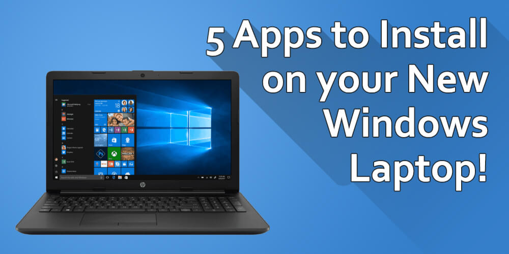 5 Apps to Install on your New Windows Laptop