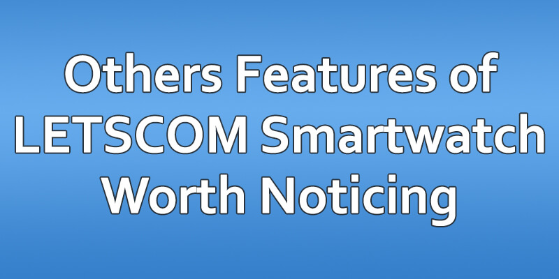 Other Letscom Smart Watch Features worth Noticing!