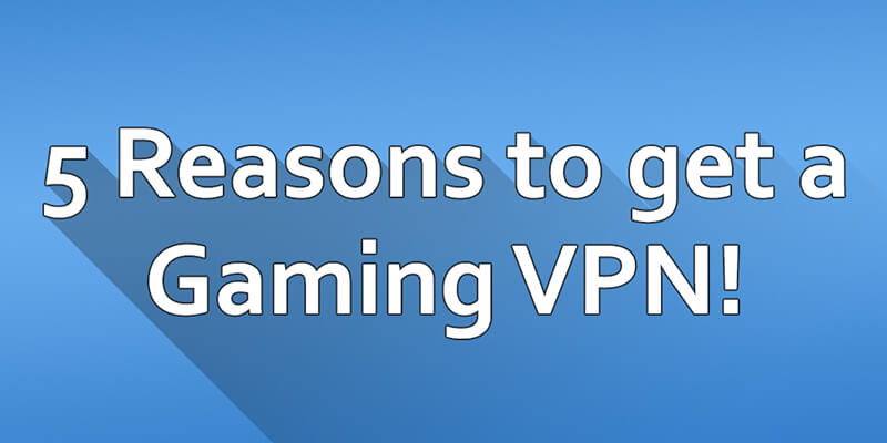 Top 5 Reasons to get a Gaming VPN