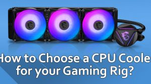 How to Choose a CPU Cooler for your Gaming Rig?